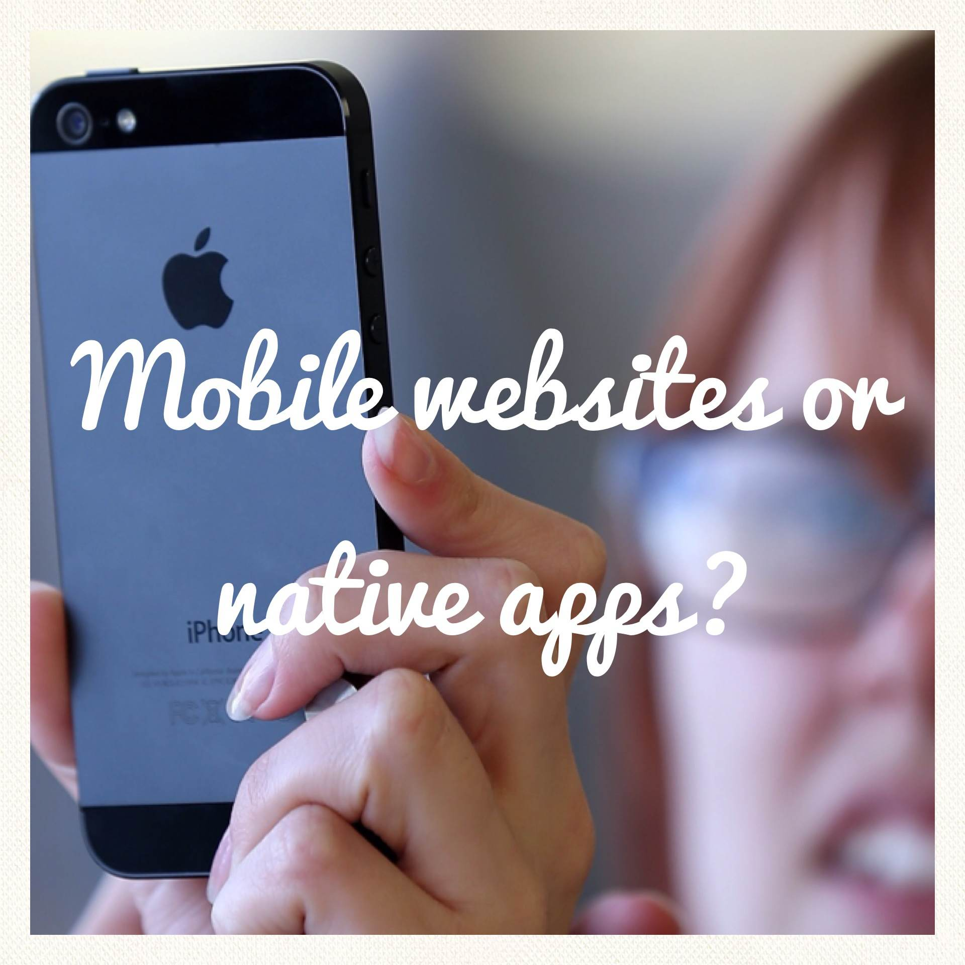 Mobile websites or native apps?