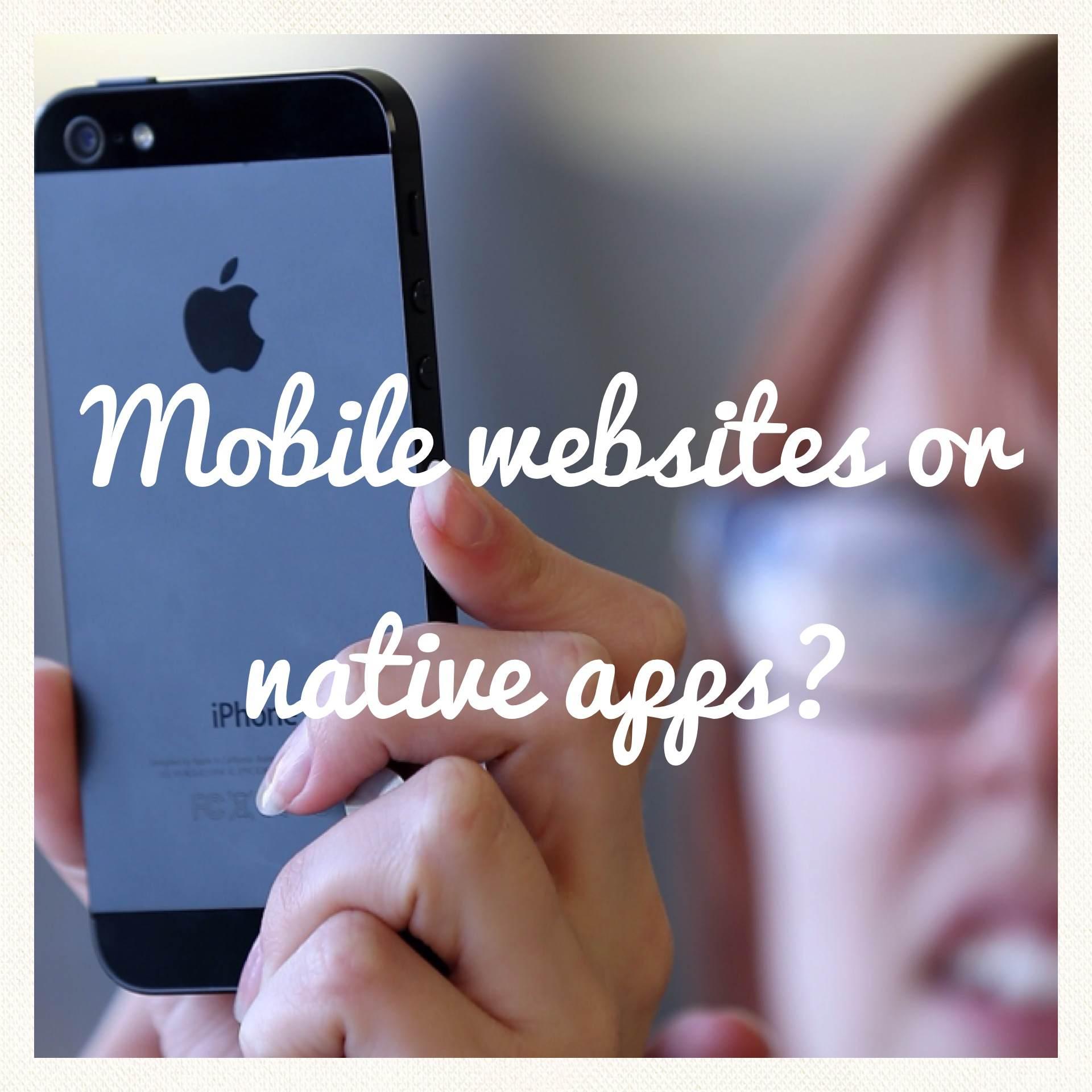 Mobile websites or native apps?